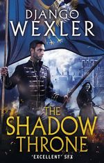 The Shadow Throne : The Shadow Campaign - Django Wexler