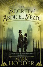 The Secret of Abdu El Yezdi : The Burton & Swinburne Adventures - Mark Hodder