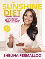 The Sunshine Diet : Get Some Sunshine into Your Life, Lose Weight and Feel Amazing - Over 120 Delicious Recipes - Shelina Permalloo