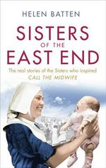 Sisters of the East End : A 1950s Nurse and Midwife - Helen Batten