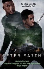 After Earth : The Official Novel of the Epic Film After Earth - Peter David