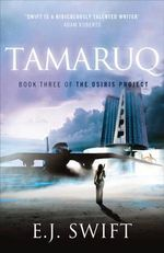 Tamaruq : The Osiris Project : Book 3 - E. J. Swift