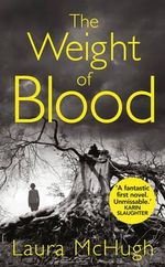 The Weight of Blood - Laura McHugh