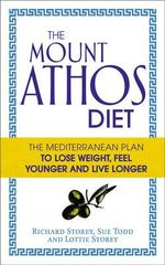 The Mount Athos Diet : The Mediterranean Plan to Lose Weight, Feel Younger and Live Longer - Richard Storey
