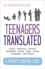 Teenagers Translated : How to Raise Happy Teens - Janey Downshire