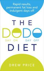 The DODO Diet : Rapid Results, Permanent Fat Loss and Indulgent Days Off - Drew Price