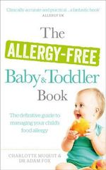 The Allergy-free Baby and Toddler Book : The Definitive Guide to Managing Your Child's Food Allergy - Charlotte Muquit