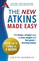The New Atkins Made Easy : The Faster, Simpler Way to Lose Weight and Feel Great - Starting Today! - Colette Heimowitz
