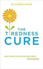 The Tiredness Cure : How to beat fatigue and feel great for good - Dr. Sohere Roked