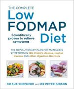 The Complete Low-FODMAP Diet : The Revolutionary Plan for Managing Symptoms in IBS, Crohn's Disease, Coeliac Disease and Other Digestive Disorders - Sue Shepherd