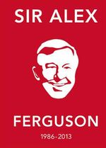 The Alex Ferguson Quote Book : The Greatest Manager in His Own Words - Alex Ferguson