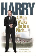 A Man Walks on to a Pitch : Stories from a Life in Football - Harry Redknapp