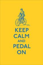 Keep Calm and Pedal On : Keep Calm and Carry on - Author Name Tbc