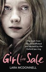 Girl for Sale : The Shocking True Story from the Girl Trafficked and Abused by Oxford's Evil Sex Ring - Lara McDonnell