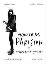 How to be a Parisian : Wherever You Are - Anne Berest
