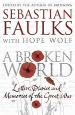 A Broken World : Letters, Diaries and Memories of the Great War