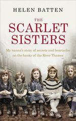 The Scarlet Sisters : My Nanna's Story of Secrets and Heartache on the Banks of the River Thames - Helen Batten