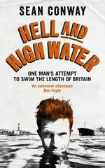 Hell and High Water : One Man's Attempt to Swim the Length of Britain - Sean Conway