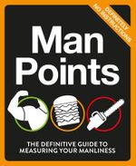 Man Points : The Definitive Guide to Measuring Your Manliness - Author Name Tbc