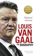 Louis Van Gaal : The Biography - Maarten Meijer