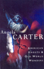 American Ghosts and Old World Wonders - Angela Carter