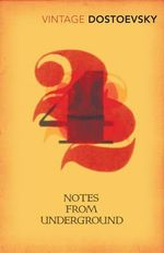 Notes from Underground : Vintage Classics - Fyodor Dostoevsky