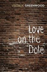 Love On The Dole - Walter Greenwood