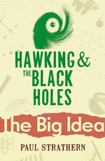 Hawking and Black Holes : The Big Idea: Scientists Who Changed the World - Paul Strathern