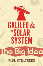 Galileo and The Solar System : The Big Idea: Scientists Who Changed the World - Paul Strathern