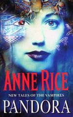 Pandora : New Tales of the Vampires - Anne Rice