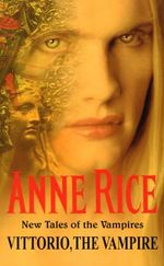 Vittorio, the Vampire : New Tales of the Vampires : Book 2 - Anne Rice