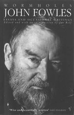 Wormholes : Essays and Occasional Writings - John Fowles