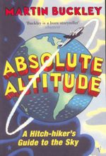 Absolute Altitude : A Hitch-hikers Guide to the Sky - Martin Buckley