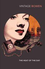 The Heat Of The Day : Vintage Classics Ser. - Elizabeth Bowen