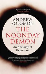 The Noonday Demon : An Anatomy of Depression - Andrew Solomon
