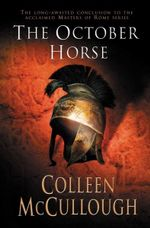 The October Horse : Masters of Rome Series : Book 6 - Colleen McCullough
