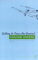 Getting to Know the General : The Story of an Involvement - Graham Greene