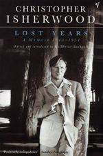 Lost Years : A Memoir, 1945-1951 : Vintage Classics - Christopher Isherwood