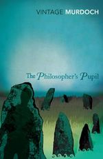The Philosopher's Pupil : Vintage Classics - Iris Murdoch