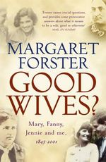 Good Wives? : Mary, Fanny, Jennie and Me, 1845-2001 - Margaret Forster