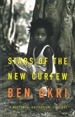 Stars of the New Curfew - Ben Okri