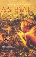 The Biographer's Tale - A. S. Byatt