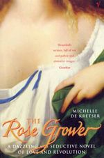 The Rose Grower : A Novel - Michelle de Kretser