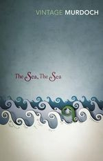 The Sea, The Sea : Vintage Classics : Winner of the 1978 Man Booker Prize - Iris Murdoch