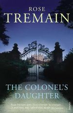 The Colonel's Daughter - Rose Tremain