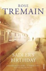 Sadler's Birthday - Rose Tremain