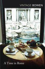 A Time in Rome : Vintage Classics - Elizabeth Bowen