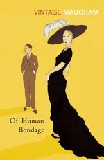 Of Human Bondage : Vintage Classics - William Somerset Maugham