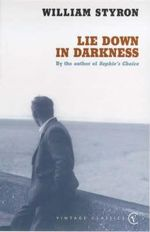 Lie Down in Darkness : Vintage Classics - William Styron