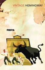 Fiesta : The Sun Also Rises + FREE double pass to A Place For Me!* : Vintage Classics - Ernest Hemingway